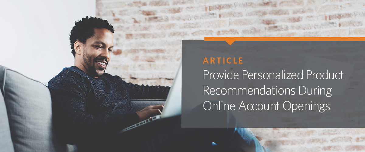 Provide Personalized Product Recommendations During Online Account Openings