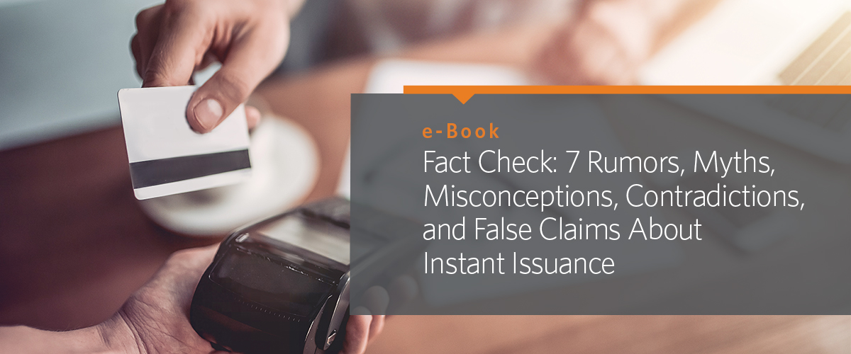 Fact Check: 7 Rumors, Myths, Misconceptions, Contradictions, and False Claims About Instant Issuance