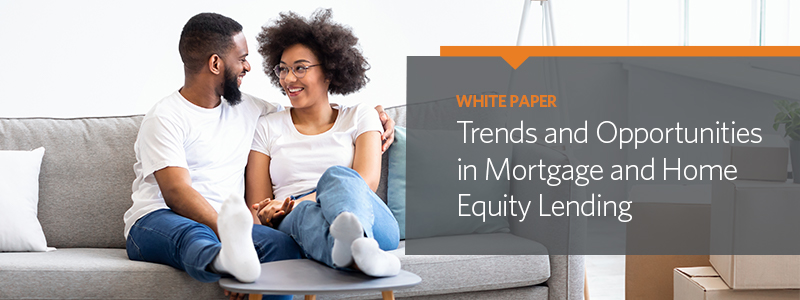 Trends and Opportunities in Mortgage and Home Equity Lending