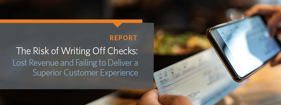 The Risk of Writing Off Checks: Lost Revenue and Failing to Deliver a Superior Customer Experience